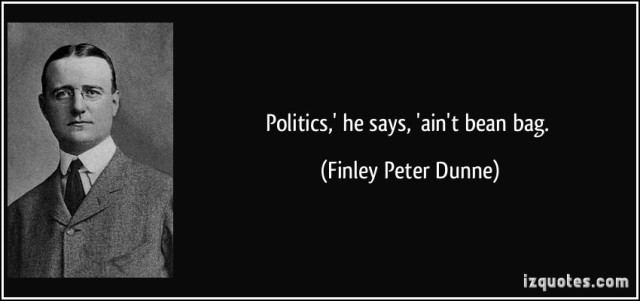 quote-politics-he-says-ain-t-bean-bag-finley-peter-dunne-305239